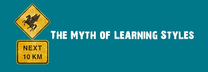 The Myth Of Learning Styles >> The Myth Of Learning Styles Evoke Learning